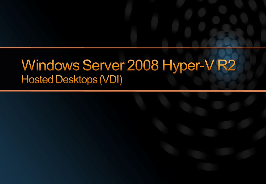 Windows Server 2008 Hyper-V R2 Hosted Desktops (VDI)