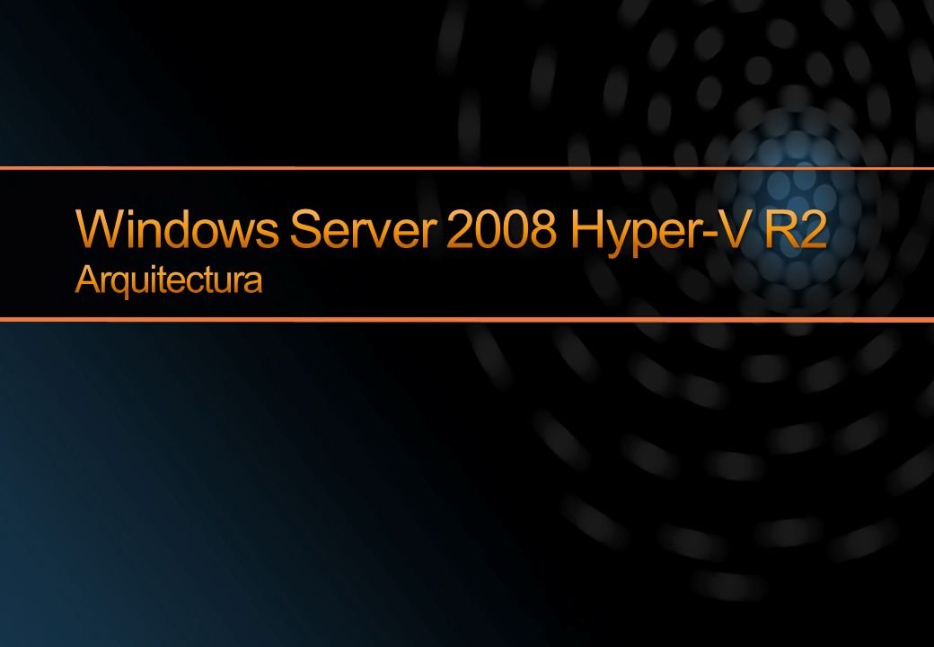 Windows Server 2008 Hyper-V R2 Arquitectura