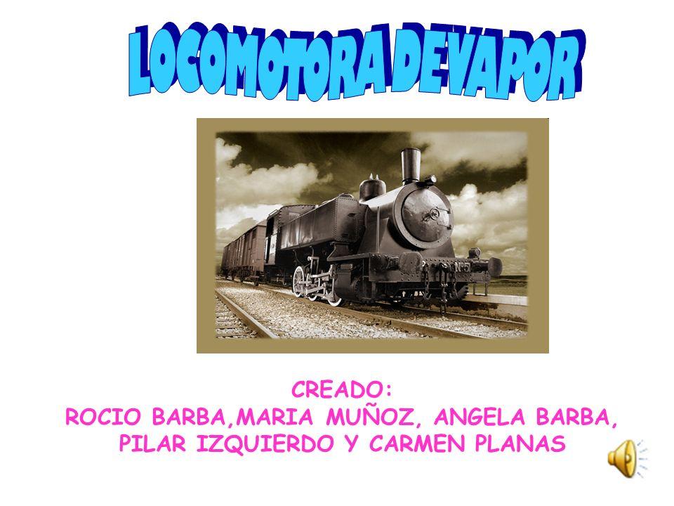 LOCOMOTORA DE VAPOR CREADO: ROCIO BARBA,MARIA MUÑOZ, ANGELA BARBA, PILAR IZQUIERDO Y CARMEN PLANAS