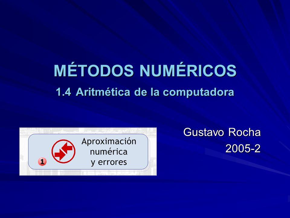 MÉTODOS NUMÉRICOS 1.4 Aritmética de la computadora