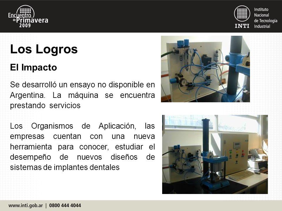 Los Logros El Impacto. Se desarrolló un ensayo no disponible en Argentina. La máquina se encuentra prestando servicios.