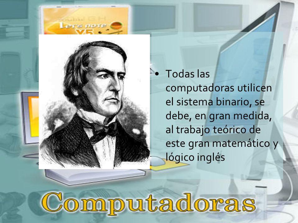 Todas las computadoras utilicen el sistema binario, se debe, en gran medida, al trabajo teórico de este gran matemático y lógico inglés