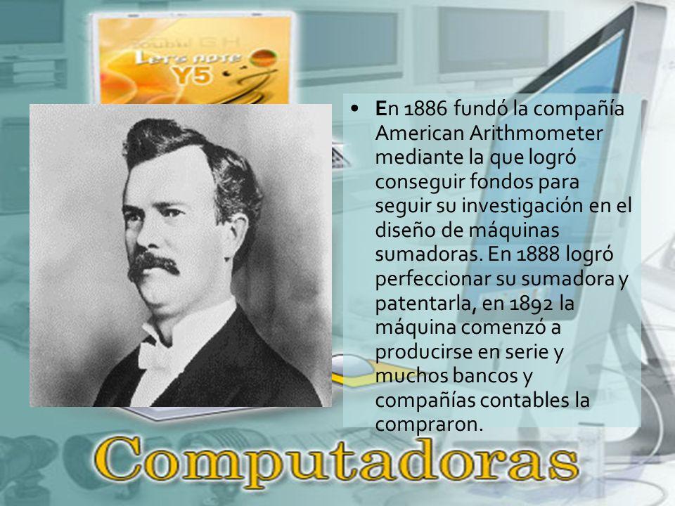 En 1886 fundó la compañía American Arithmometer mediante la que logró conseguir fondos para seguir su investigación en el diseño de máquinas sumadoras.