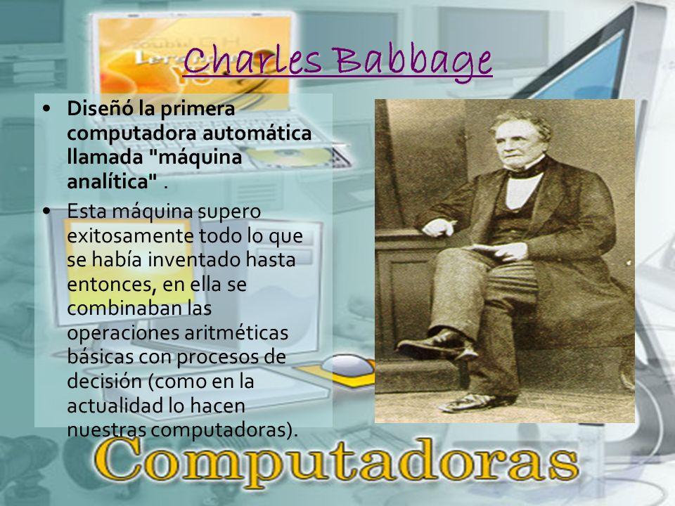 Charles Babbage Diseñó la primera computadora automática llamada máquina analítica .