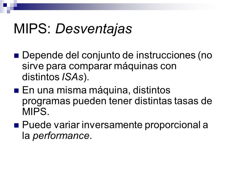 MIPS: DesventajasDepende del conjunto de instrucciones (no sirve para comparar máquinas con distintos ISAs).