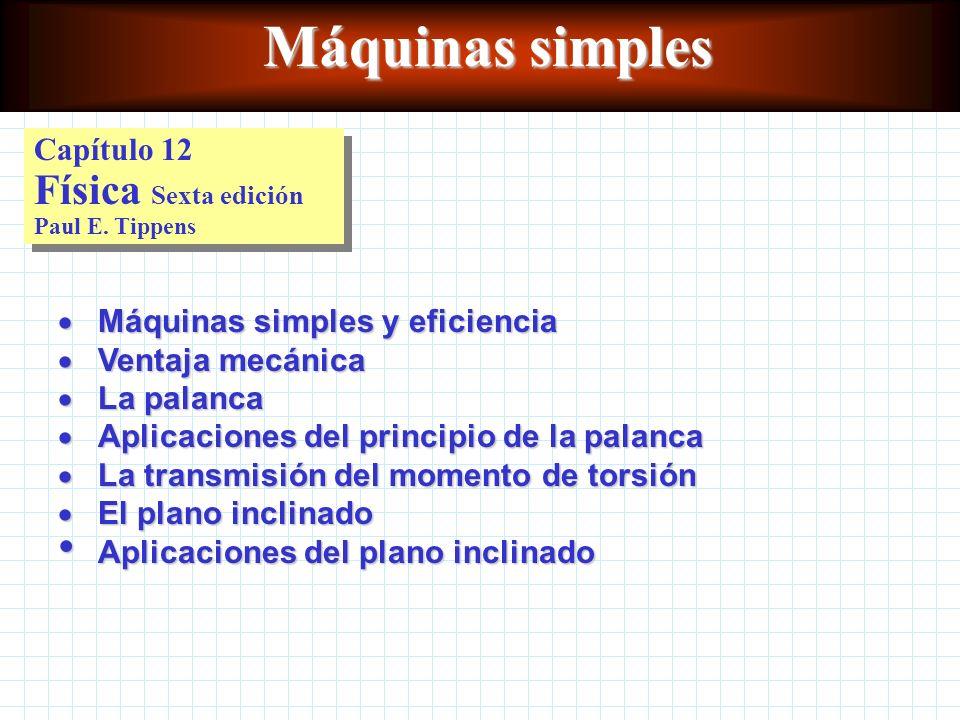 Máquinas simples Capítulo 12 Física Sexta edición Paul E. Tippens