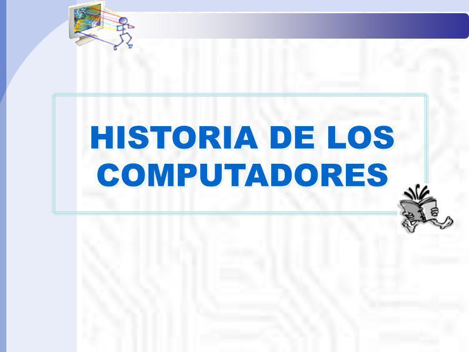 Informática Básica I HISTORIA DE LOS COMPUTADORES