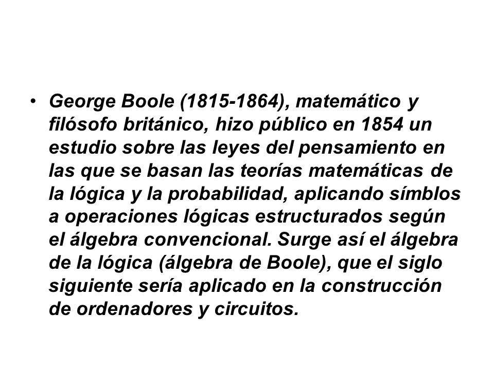 George Boole (1815-1864), matemático y filósofo británico, hizo público en 1854 un estudio sobre las leyes del pensamiento en las que se basan las teorías matemáticas de la lógica y la probabilidad, aplicando símblos a operaciones lógicas estructurados según el álgebra convencional.