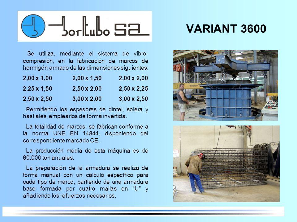 VARIANT 3600 Se utiliza, mediante el sistema de vibro-compresión, en la fabricación de marcos de hormigón armado de las dimensiones siguientes: