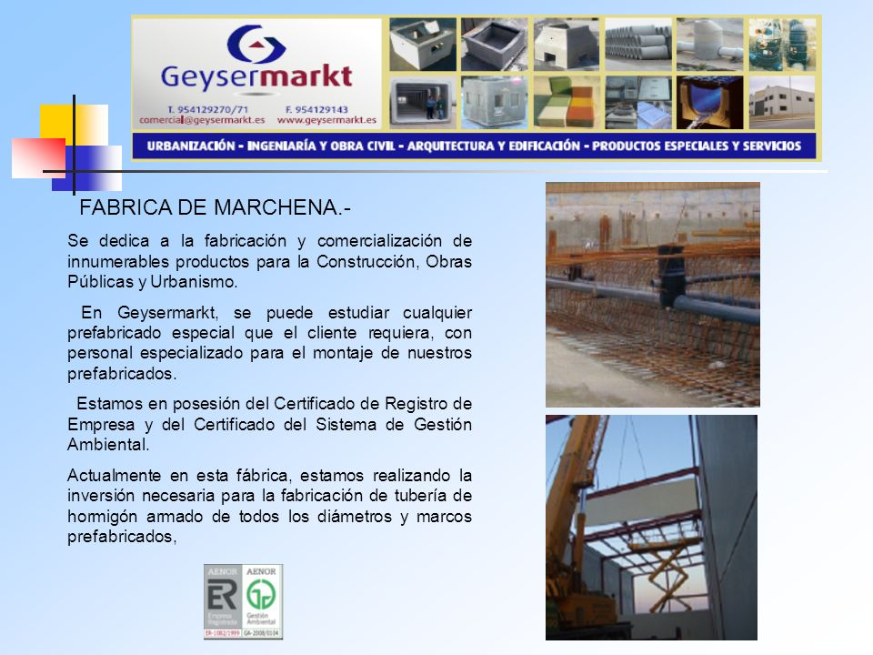 FABRICA DE MARCHENA.- Se dedica a la fabricación y comercialización de innumerables productos para la Construcción, Obras Públicas y Urbanismo.