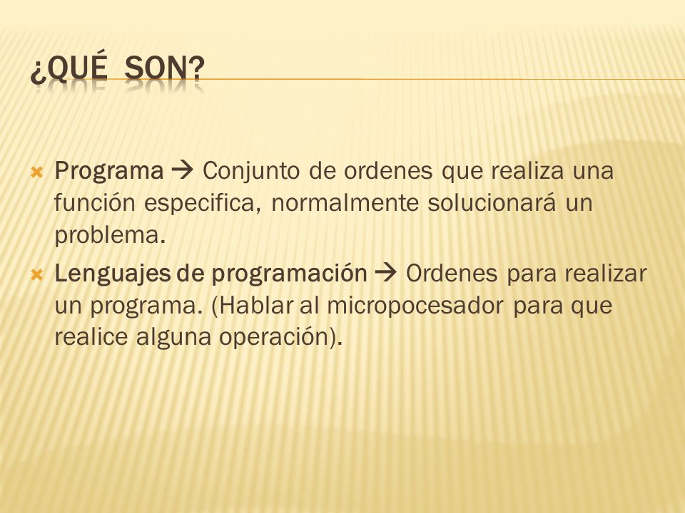 ¿Qué son Programa  Conjunto de ordenes que realiza una función especifica, normalmente solucionará un problema.