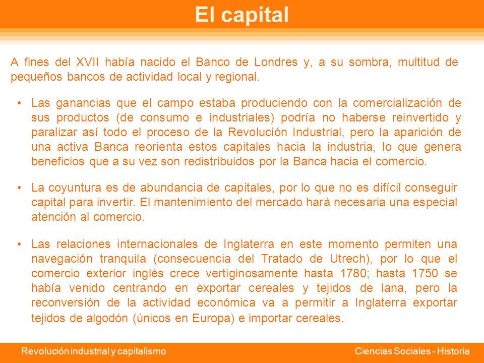 El capital A fines del XVII había nacido el Banco de Londres y, a su sombra, multitud de pequeños bancos de actividad local y regional.