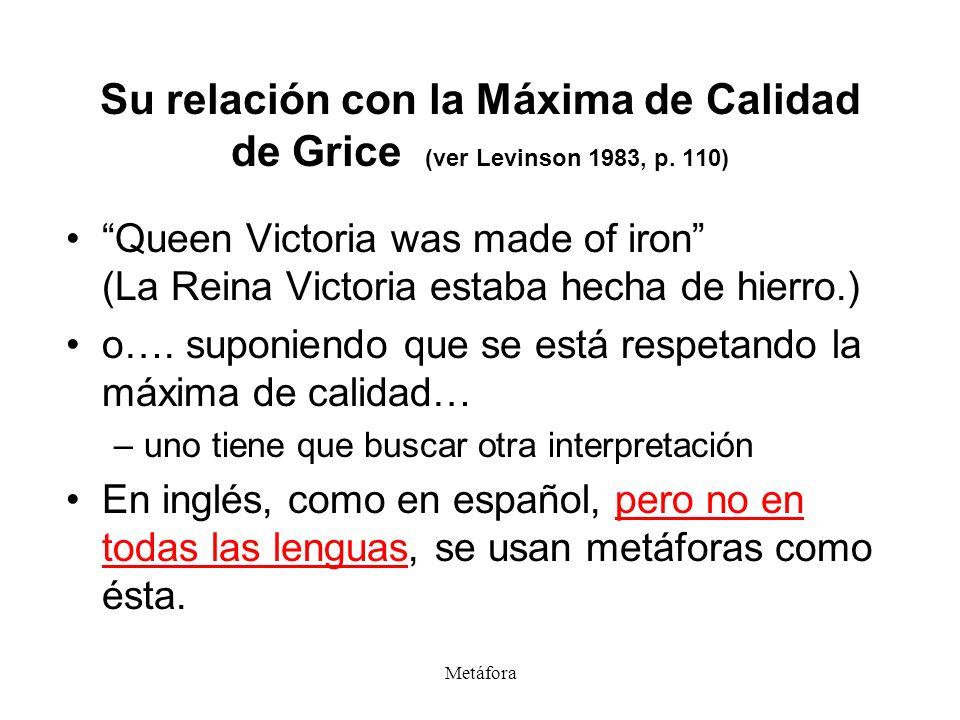 Su relación con la Máxima de Calidad de Grice (ver Levinson 1983, p