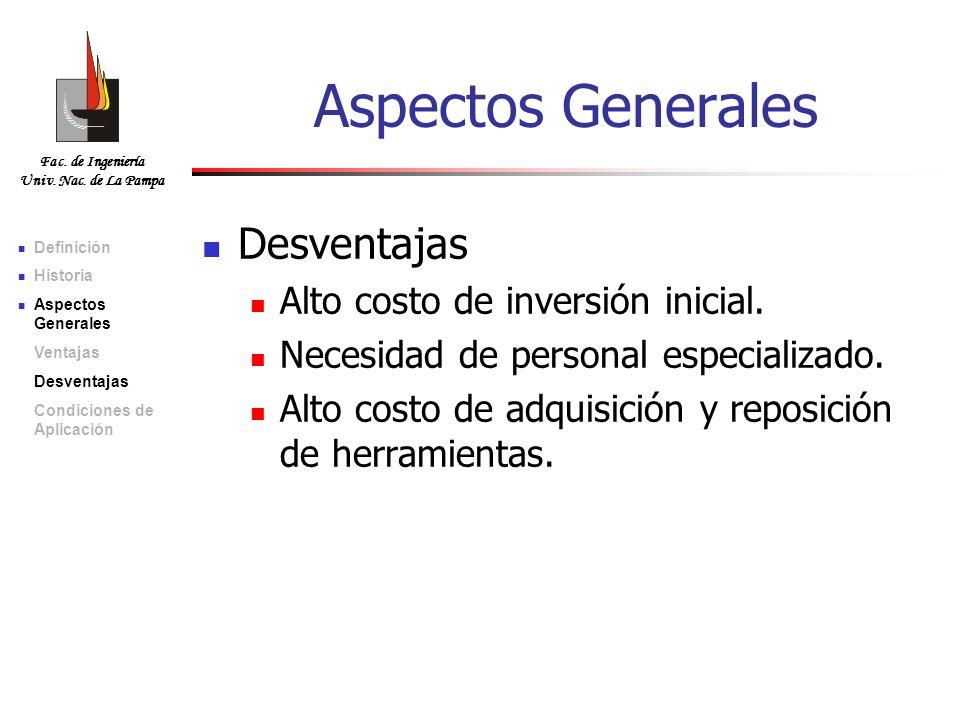 Aspectos Generales Desventajas Alto costo de inversión inicial.