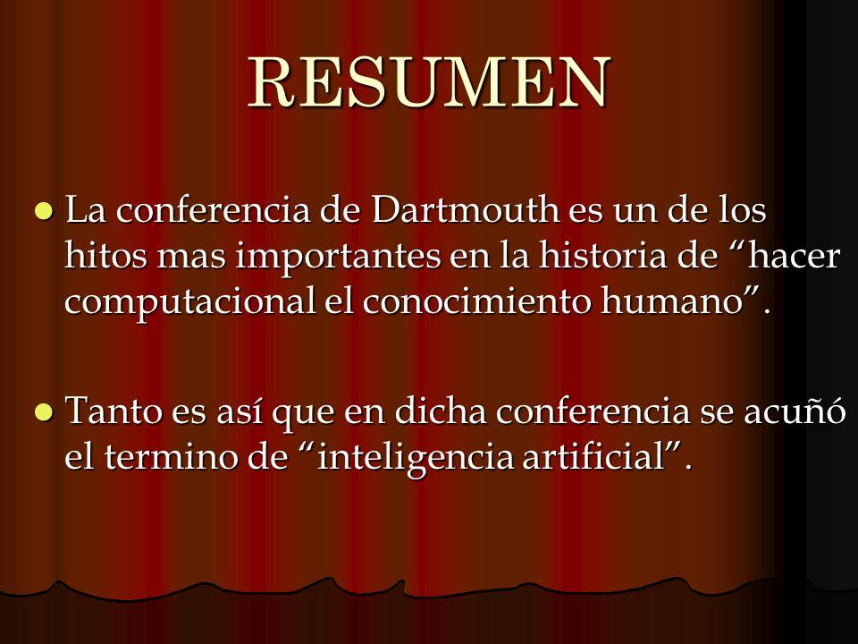 RESUMEN La conferencia de Dartmouth es un de los hitos mas importantes en la historia de hacer computacional el conocimiento humano .