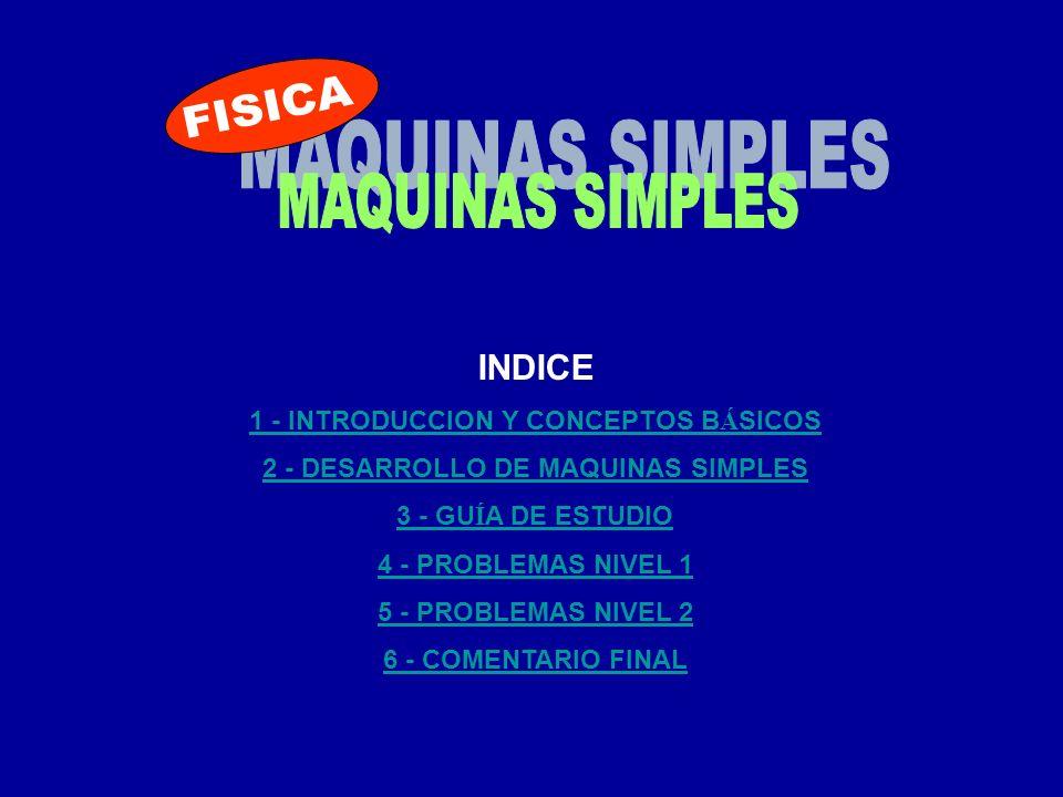FISICA MAQUINAS SIMPLES INDICE 1 - INTRODUCCION Y CONCEPTOS BÁSICOS
