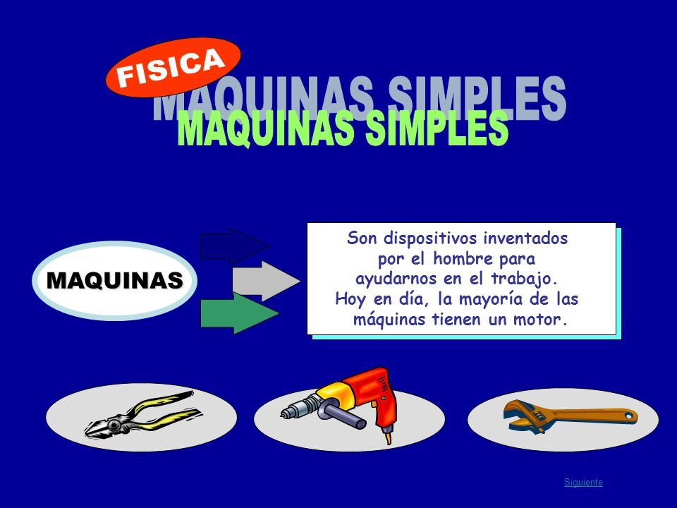 FISICA MAQUINAS SIMPLES MAQUINAS Son dispositivos inventados
