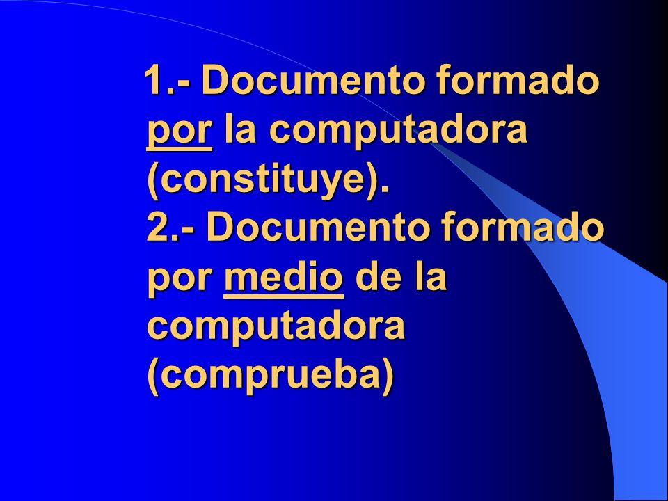 1. - Documento formado por la computadora (constituye). 2