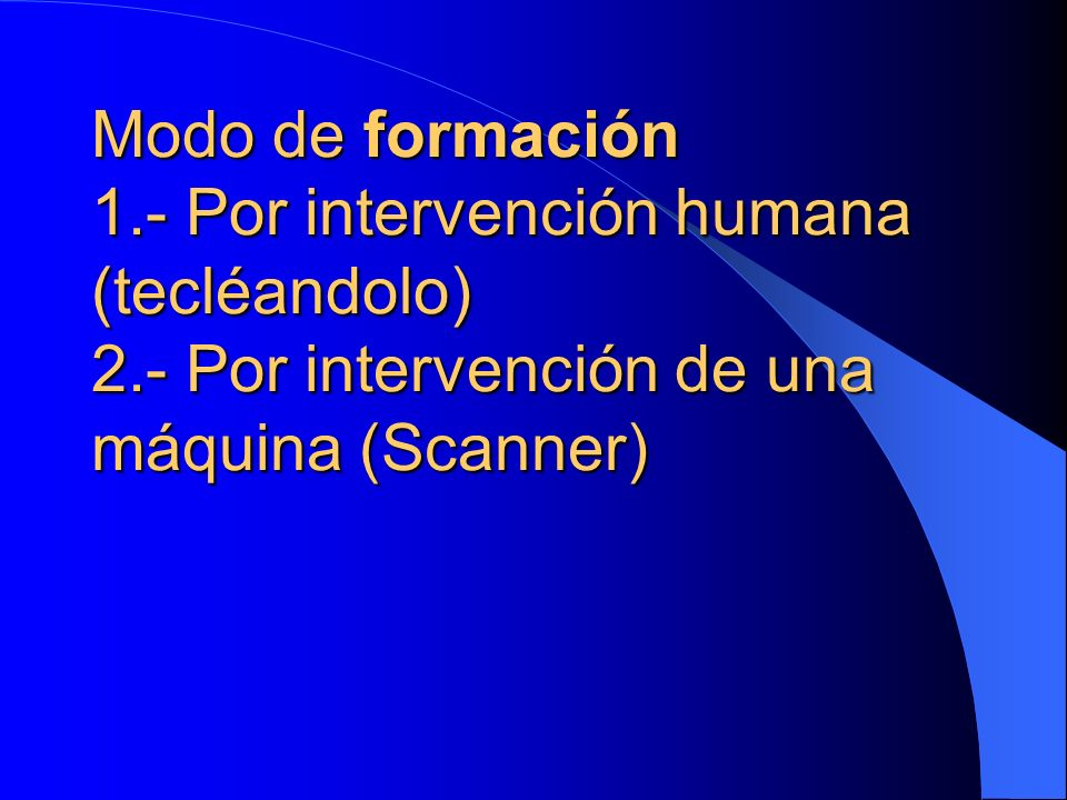 Modo de formación 1. - Por intervención humana (tecléandolo) 2