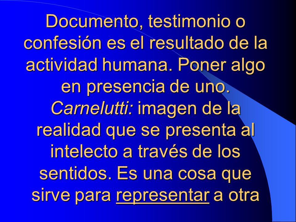 Documento, testimonio o confesión es el resultado de la actividad humana.