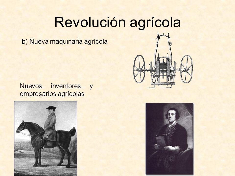 Revolución agrícola b) Nueva maquinaria agrícola