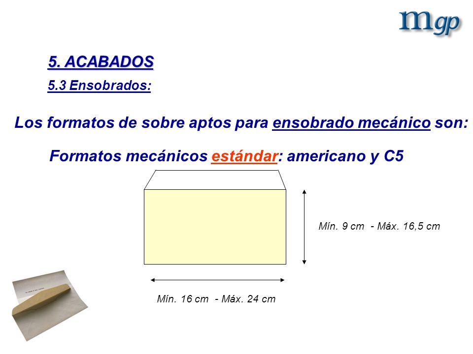 Los formatos de sobre aptos para ensobrado mecánico son: