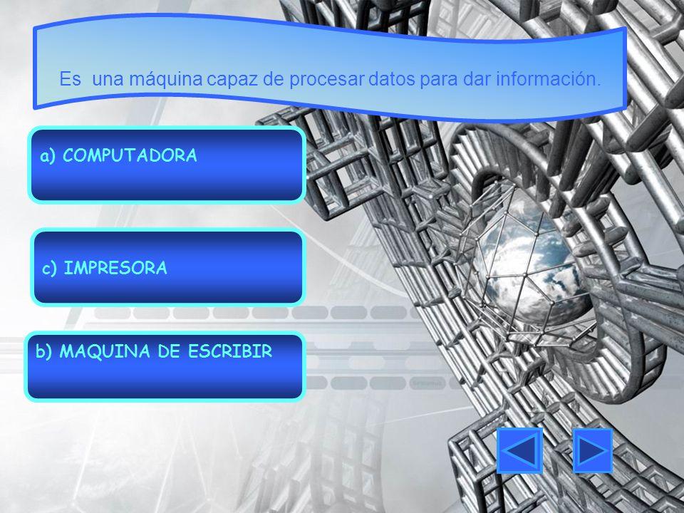 Es una máquina capaz de procesar datos para dar información.