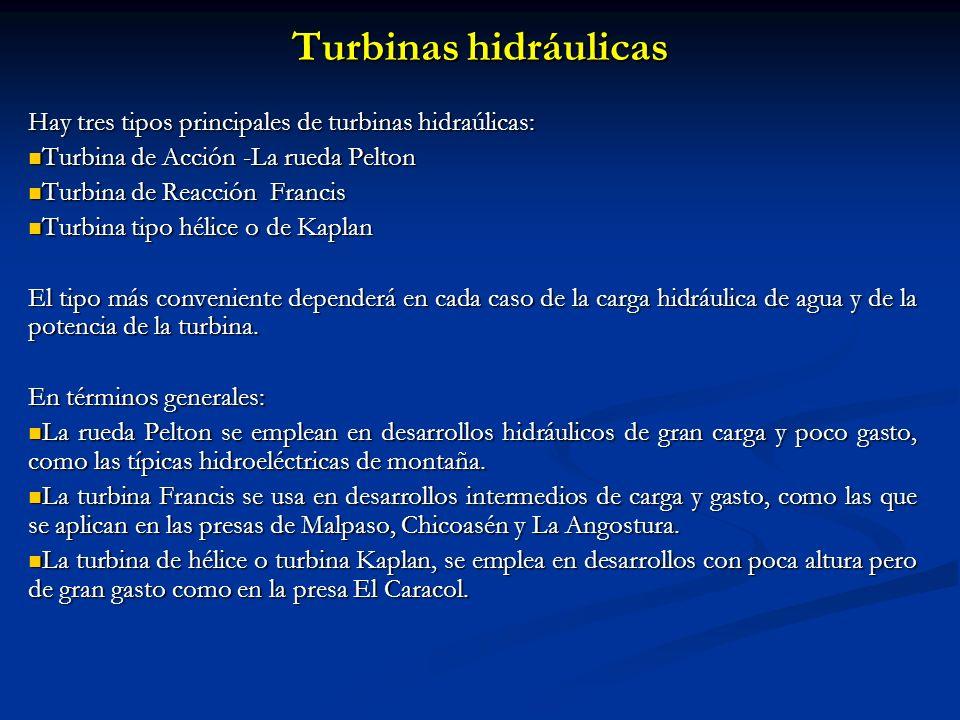 Turbinas hidráulicas Hay tres tipos principales de turbinas hidraúlicas: Turbina de Acción -La rueda Pelton.