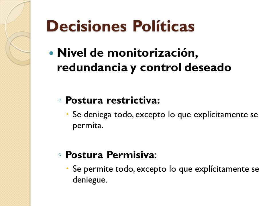 Decisiones Políticas Nivel de monitorización, redundancia y control deseado. Postura restrictiva: