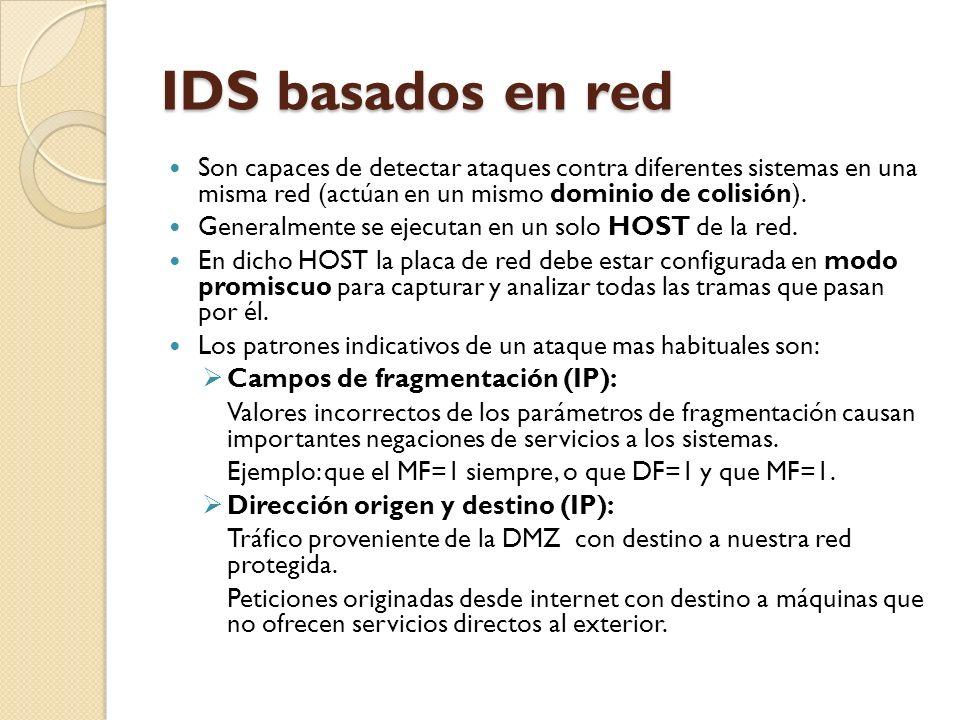IDS basados en red Son capaces de detectar ataques contra diferentes sistemas en una misma red (actúan en un mismo dominio de colisión).