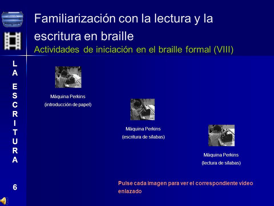 Familiarización con la lectura y la escritura en braille Actividades de iniciación en el braille formal (VIII)
