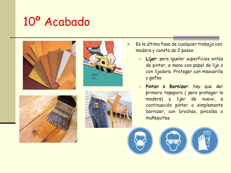 10º Acabado Es la última fase de cualquier trabajo con madera y consta de 2 pasos: