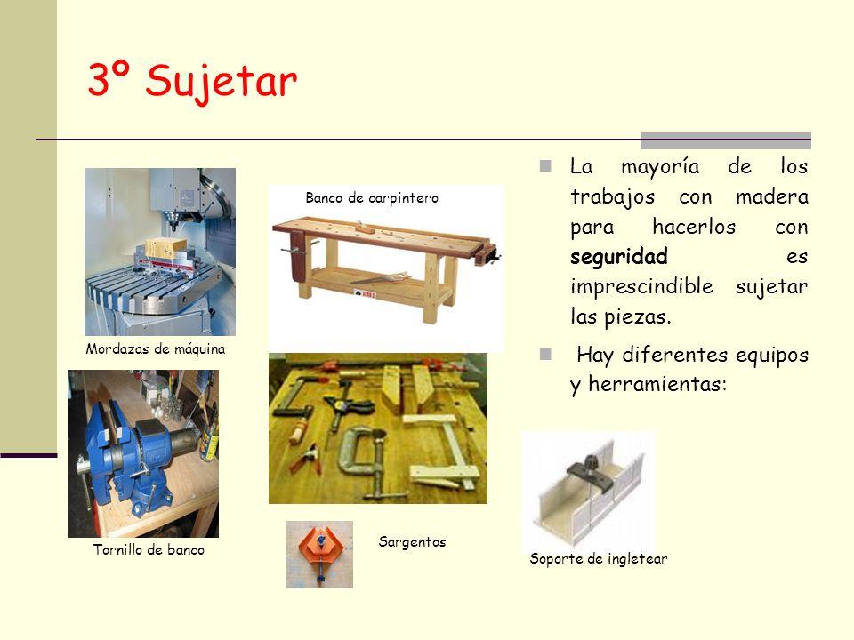3º Sujetar La mayoría de los trabajos con madera para hacerlos con seguridad es imprescindible sujetar las piezas.