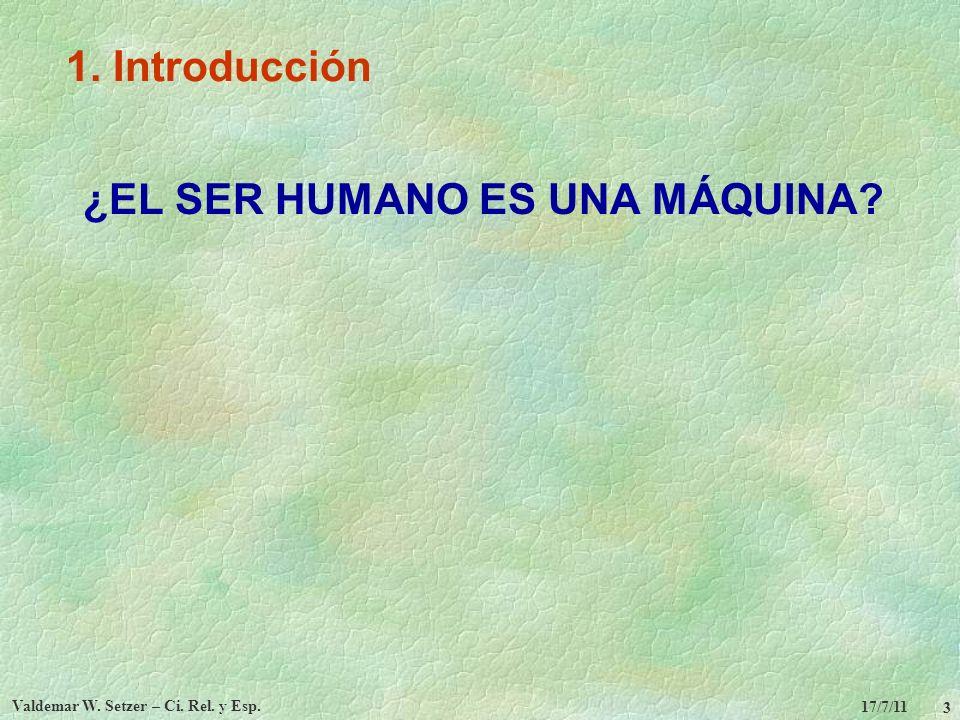 ¿EL SER HUMANO ES UNA MÁQUINA Valdemar W. Setzer – Ci. Rel. y Esp.