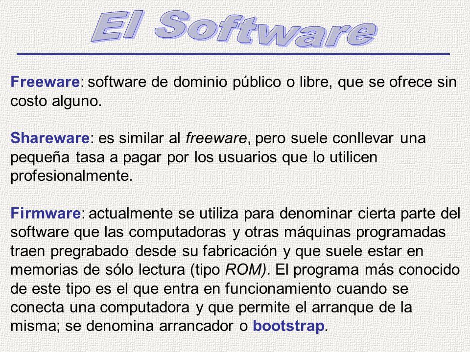 El Software Freeware: software de dominio público o libre, que se ofrece sin costo alguno.