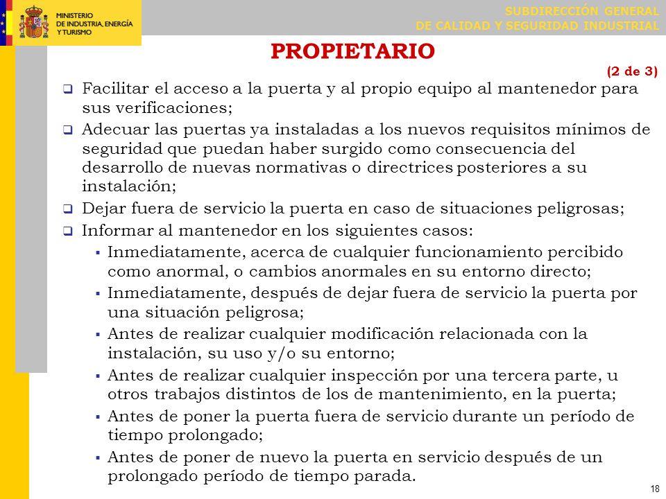 PROPIETARIO (3 de 3) Asegurar que se evalúan las condiciones de seguridad de la puerta si: Se cambia el mantenedor;