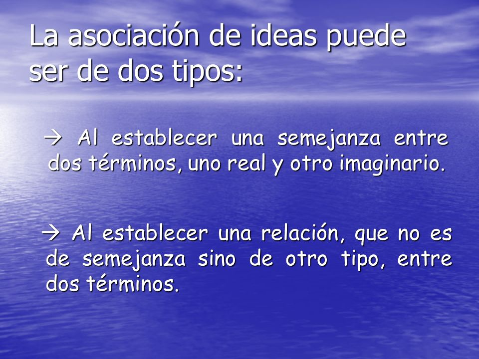 La asociación de ideas puede ser de dos tipos: