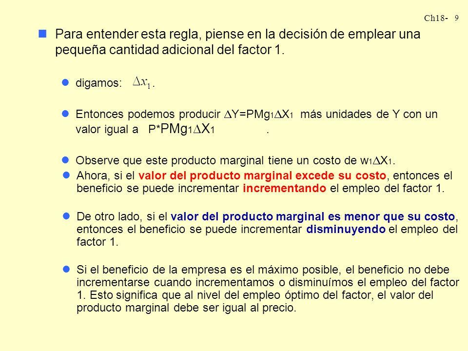 Para entender esta regla, piense en la decisión de emplear una pequeña cantidad adicional del factor 1.