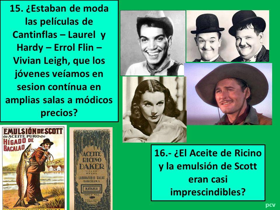 15. ¿Estaban de moda las películas de Cantinflas – Laurel y Hardy – Errol Flin – Vivian Leigh, que los jóvenes veíamos en sesion contínua en amplias salas a módicos precios