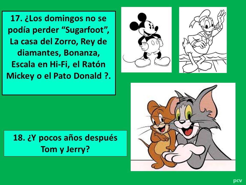 18. ¿Y pocos años después Tom y Jerry