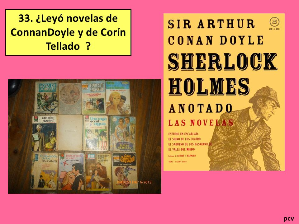 33. ¿Leyó novelas de ConnanDoyle y de Corín Tellado