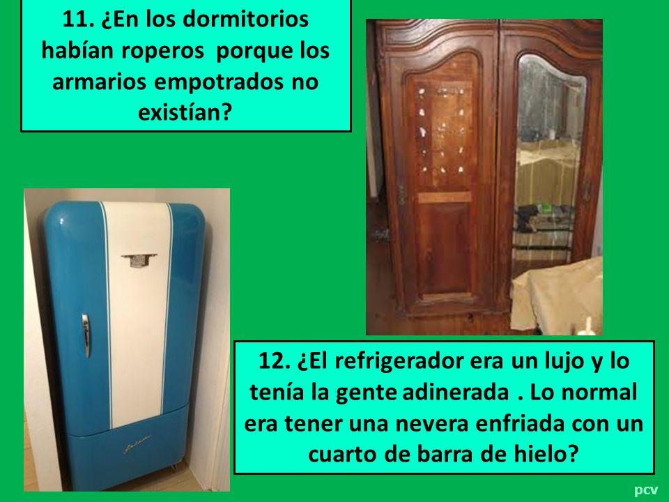 11. ¿En los dormitorios habían roperos porque los armarios empotrados no existían