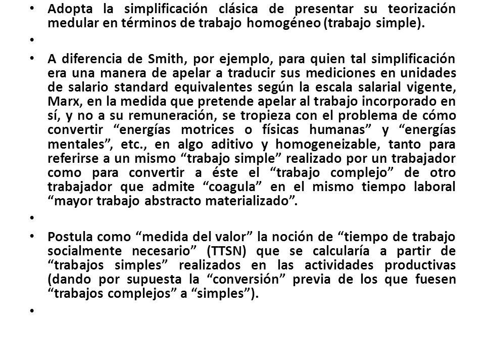 Adopta la simplificación clásica de presentar su teorización medular en términos de trabajo homogéneo (trabajo simple).