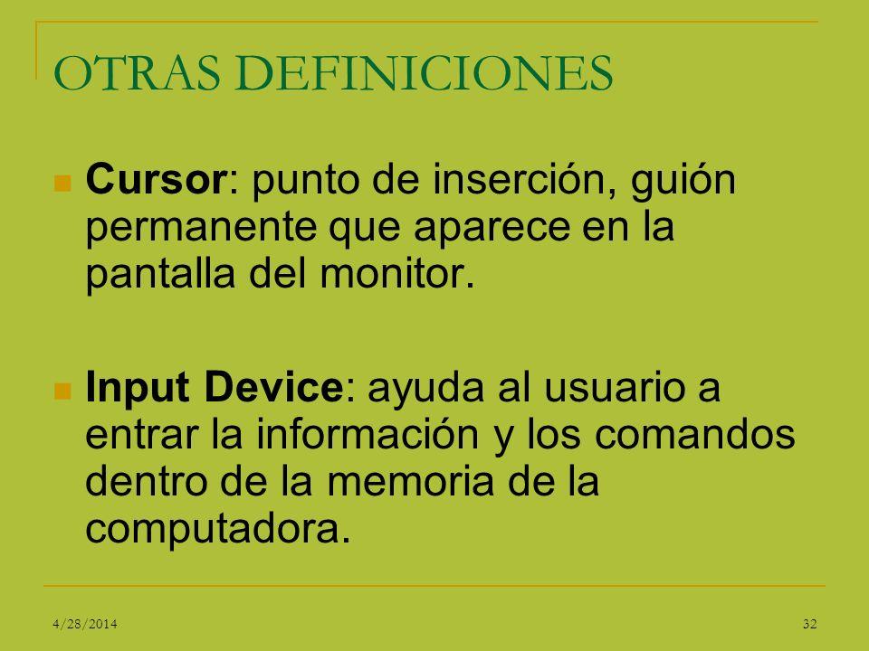 OTRAS DEFINICIONES Cursor: punto de inserción, guión permanente que aparece en la pantalla del monitor.