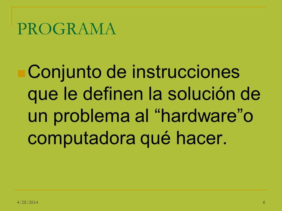 PROGRAMA Conjunto de instrucciones que le definen la solución de un problema al hardware o computadora qué hacer.