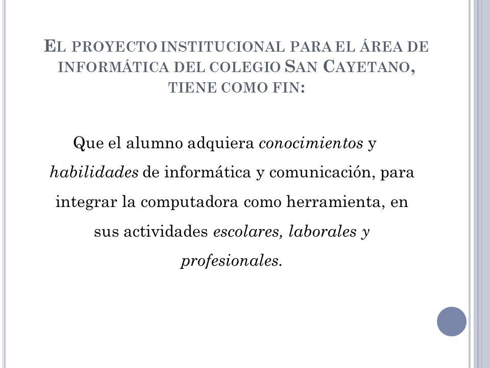 El proyecto institucional para el área de informática del colegio San Cayetano, tiene como fin: