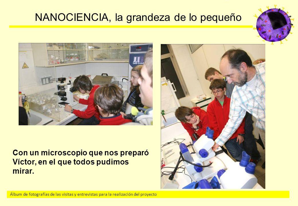 Con un microscopio que nos preparó Víctor, en el que todos pudimos mirar.