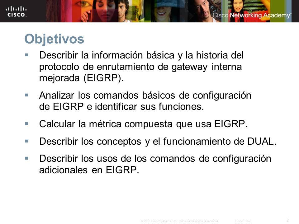 Objetivos Describir la información básica y la historia del protocolo de enrutamiento de gateway interna mejorada (EIGRP).