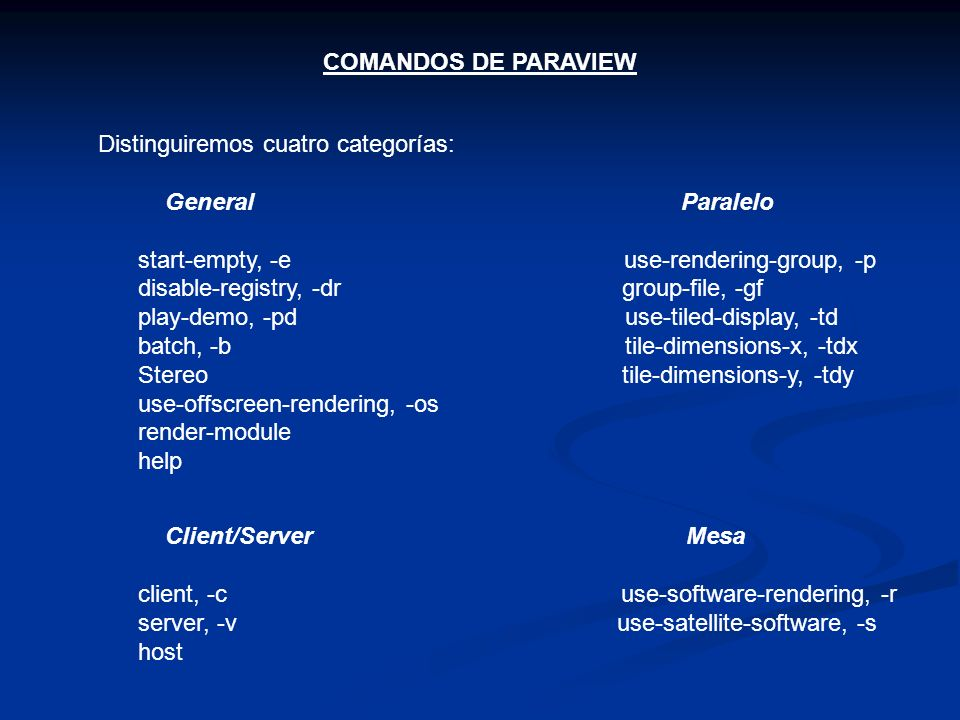 COMANDOS DE PARAVIEW Distinguiremos cuatro categorías: General Paralelo.