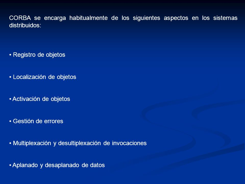 CORBA se encarga habitualmente de los siguientes aspectos en los sistemas distribuidos: